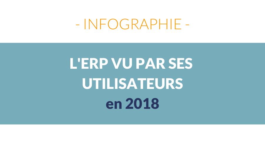 Infographie : L'ERP vu par ses utilisateurs en 2018